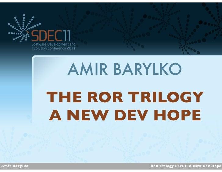 AMIR BARYLKO               THE ROR TRILOGY               A NEW DEV HOPEAmir Barylko             RoR Trilogy Part I: A New ...