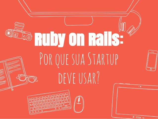 Ruby On Rails: PorquesuaStartup deveusar?