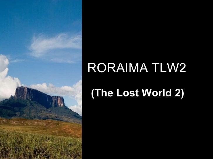 RORAIMA TLW2 (The Lost World 2)