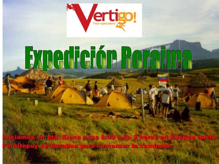 Expedición Roraima  Iniciamos en Sta. Elena a las 8:00 a.m. 2 horas en Rústico hasta Peraitepuy de Roraima para comenzar l...
