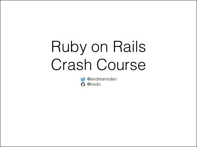 Ruby on Rails Crash Course @andreanodari @nodo