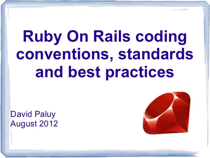 Ruby On Rails coding conventions, standards   and best practicesDavid PaluyAugust 2012