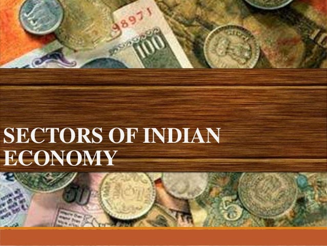SECTORS OF INDIAN ECONOMY