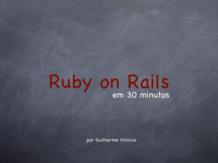 Ruby on 30 minutos      em         Rails     por Guilherme Vinicius