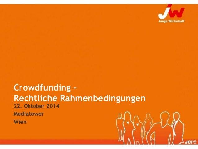 Crowdfunding – Rechtliche Rahmenbedingungen  22. Oktober 2014  Mediatower  Wien