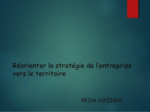 Réorienter la stratégie de l'entreprise vers le territoire REDA HASSANI