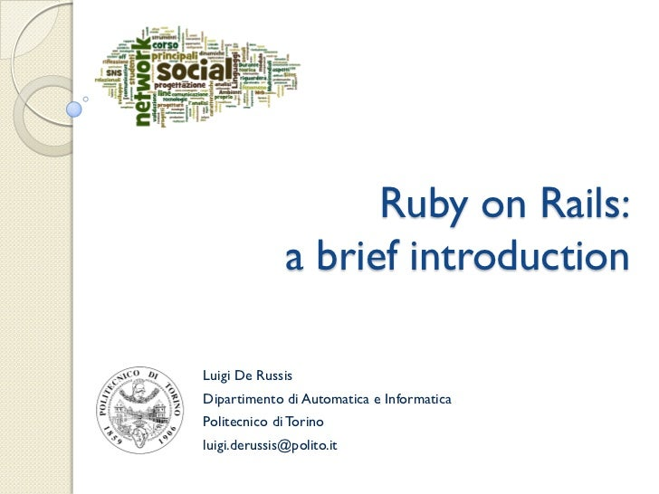 Ruby on Rails:              a brief introductionLuigi De RussisDipartimento di Automatica e InformaticaPolitecnico di Tori...
