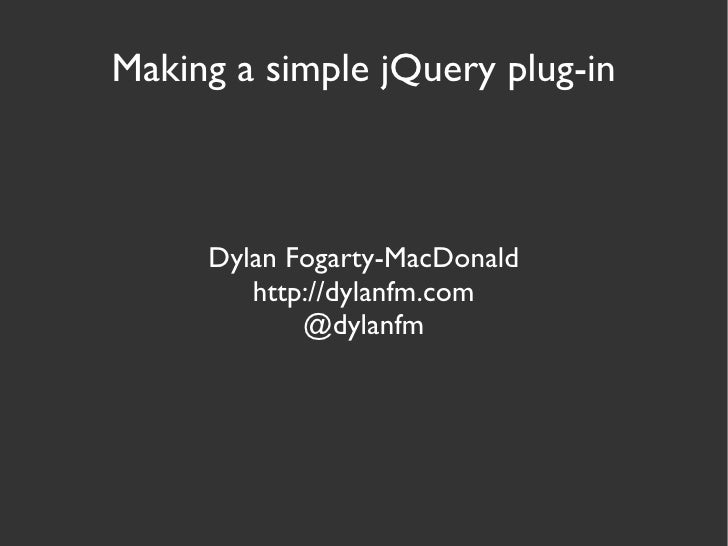 Making a simple jQuery plug-in Dylan Fogarty-MacDonald http://dylanfm.com @dylanfm
