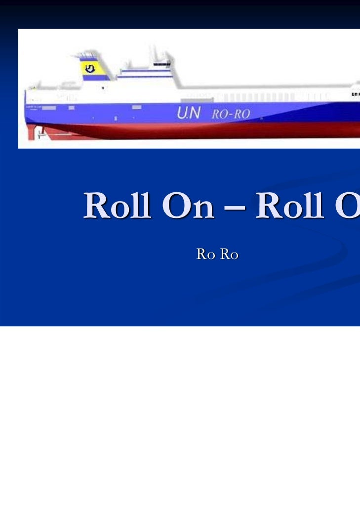 Roll On – Roll Off      Ro Ro