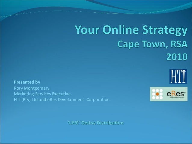 Presented by Rory Montgomery Marketing Services Executive HTI (Pty) Ltd and eRes Development Corporation