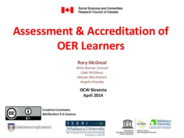 Assessment & Accreditation of OER Learners Rory McGreal With Dianne Conrad Gabi Witthaus Wayne Mackintosh Angela Murphy Cr...