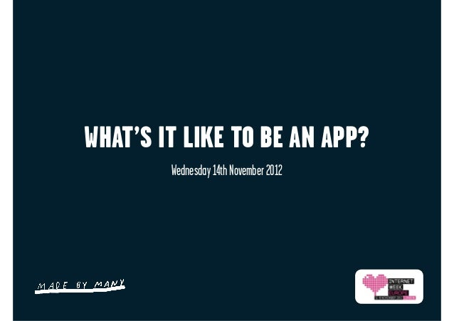 WHAT'S IT LIKE TO BE AN APP?        Wednesday 14th November 2012