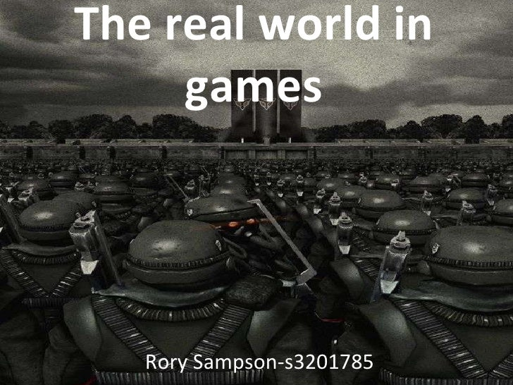 The real world in games Rory Sampson-s3201785