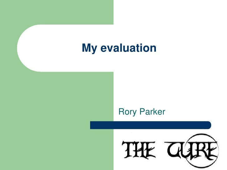My evaluation<br />Rory Parker<br />