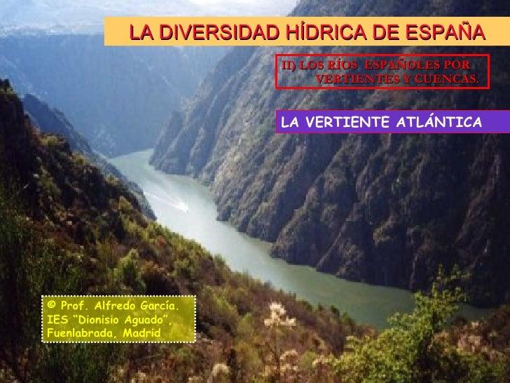 """LA DIVERSIDAD HÍDRICA DE ESPAÑA © Prof. Alfredo García. IES """"Dionisio Aguado"""", Fuenlabrada, Madrid II) LOS RÍOS  ESPAÑOLES..."""