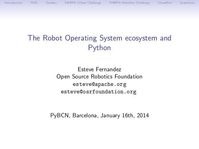 Introduction  ROS  Gazebo  DARPA Urban Challenge  DARPA Robotics Challenge  CloudSim  The Robot Operating System ecosystem...