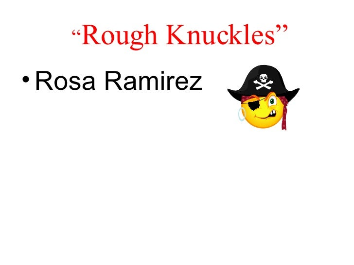 """ Rough Knuckles"" <ul><li>Rosa Ramirez </li></ul>"