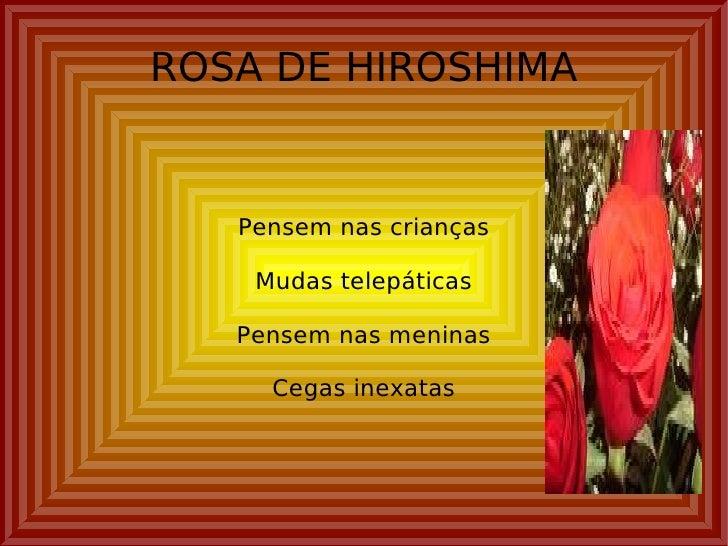 ROSA DE HIROSHIMA Pensem nas crianças Mudas telepáticas Pensem nas meninas Cegas inexatas