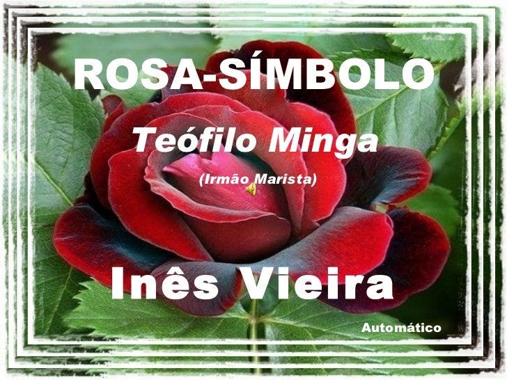 ROSA-SÍMBOLO Automático Teófilo Minga (Irmão Marista) Inês Vieira