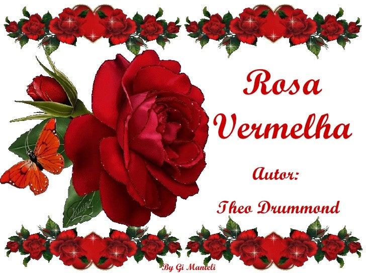 Rosa Vermelha Autor:  Theo Drummond