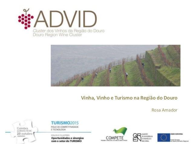 Vinha, Vinho e Turismo na Região do Douro                             Rosa Amador