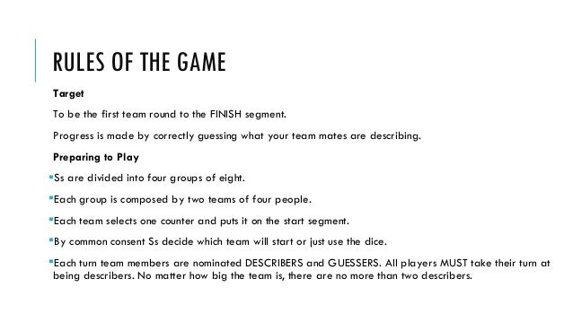 RULES OF THE GAME Target To be the first team round to the FINISH segment. Progress is made by correctly guessing what you...