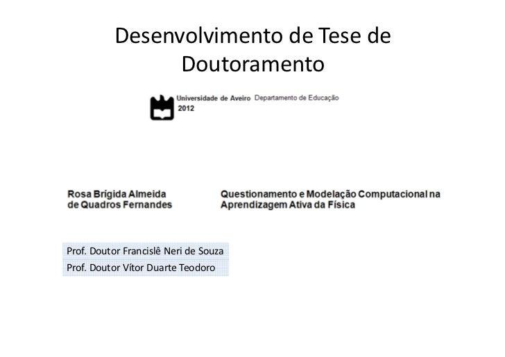 Desenvolvimento de Tese de                DoutoramentoProf. Doutor Francislê Neri de SouzaProf. Doutor Vítor Duarte Teodoro