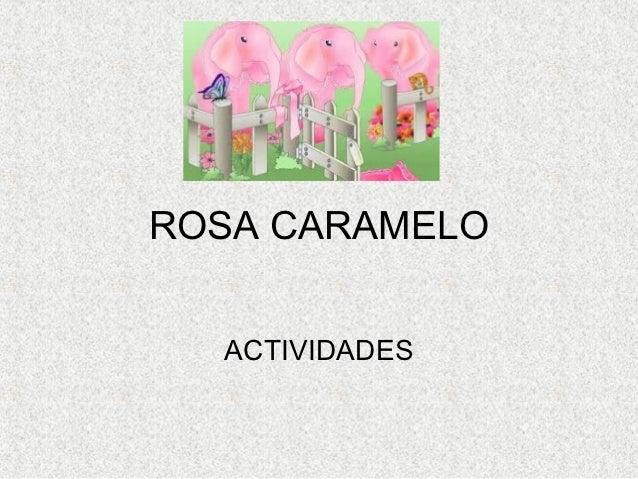 ROSA CARAMELO  ACTIVIDADES