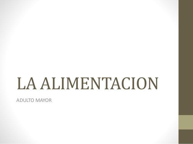 LA ALIMENTACION ADULTO MAYOR