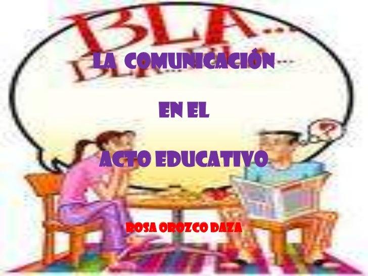 LA  COMUNICACIÓNEN EL ACTO EDUCATIVOROSA OROZCO DAZA<br />