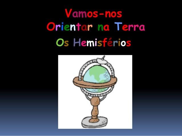 Vamos-nosOrientar na TerraOs Hemisférios