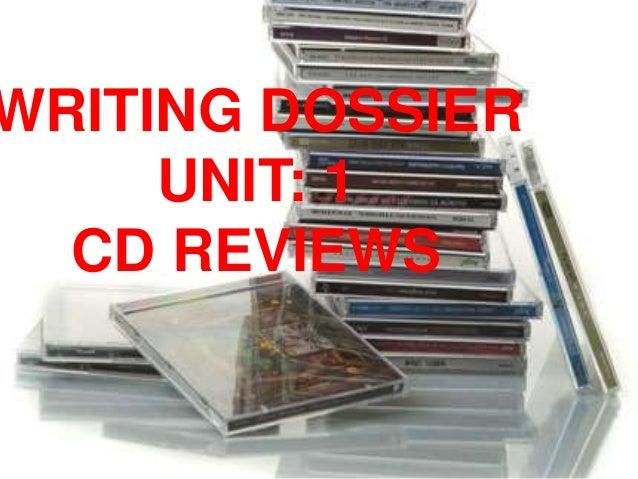 WRITING DOSSIER UNIT: 1 CD REVIEWS