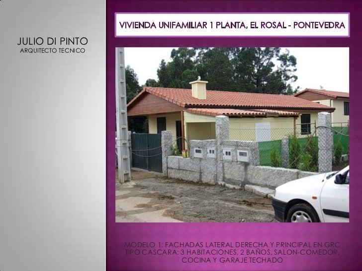 VIVIENDA UNIFAMILIAR 1 PLANTA, EL ROSAL - PONTEVEDRA<br />JULIO DI PINTO<br />ARQUITECTO TECNICO<br />MODELO 1: FACHADAS L...
