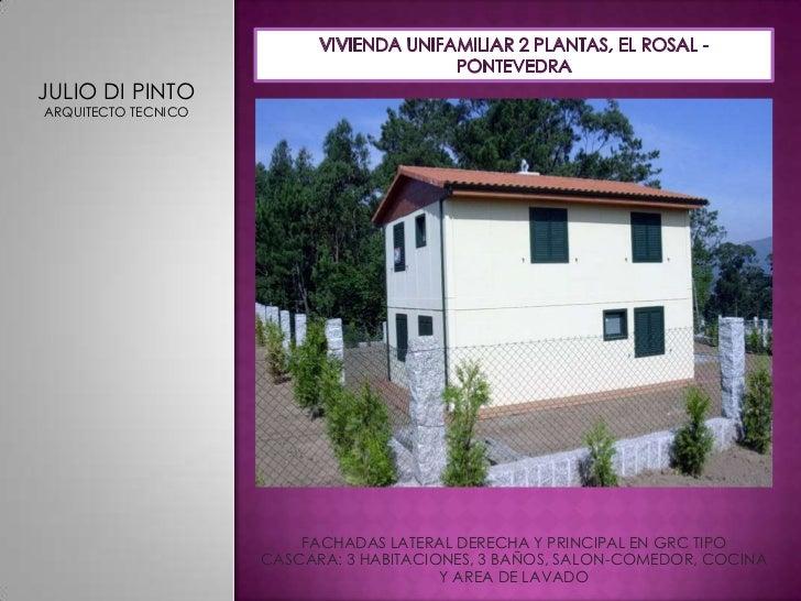 VIVIENDA UNIFAMILIAR 2 PLANTAS, EL ROSAL - PONTEVEDRA<br />JULIO DI PINTO<br />ARQUITECTO TECNICO<br />FACHADAS LATERAL DE...