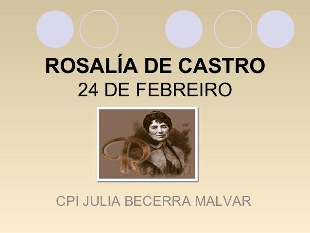 ROSALÍA DE CASTRO 24 DE FEBREIRO CPI JULIA BECERRA MALVAR