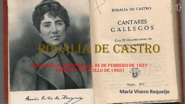 Rosalía de Castro(Santiago de Compostela, 24 de febrero de 1837-         Padrón, 15 de xullo de 1885)                     ...