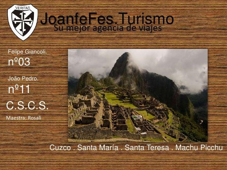 JoanfeFes.Turismo<br />Su mejor agencia de viajes <br />Felipe Giancoli.<br />nº03<br />João Pedro.<br />nº11<br />C.S.C.S...
