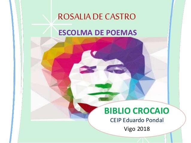 ROSALIADE CASTRO ESCOLMA DE POEMAS BIBLIO CROCAIO CEIP Eduardo Pondal Vigo 2018