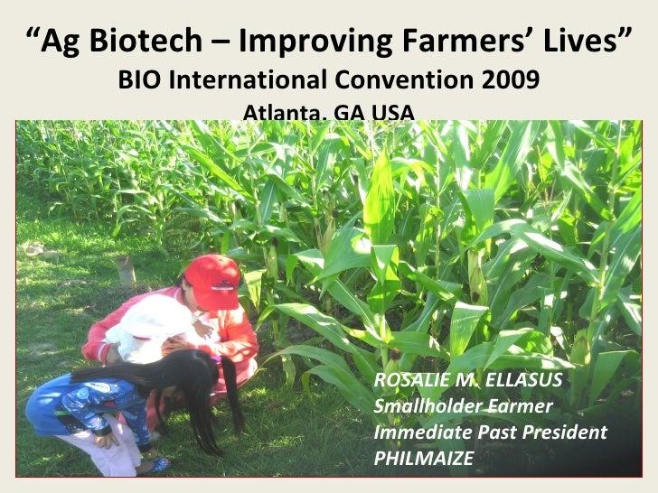 """ Ag Biotech – Improving Farmers' Lives"" BIO International Convention 2009 Atlanta, GA USA ROSALIE M. ELLASUS Smallholder ..."