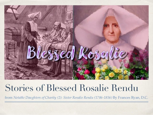 Stories of Blessed Rosalie Rendu from Notable Daughters of Charity (2): Sister Rosalie Rendu (1786-1856) By Frances Ryan, ...