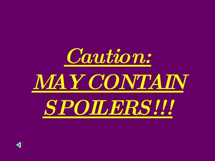 Caution: MAY CONTAIN SPOILERS!!!