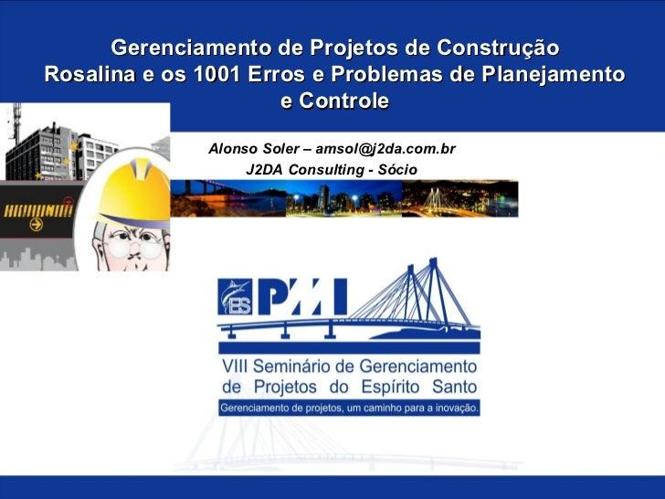 Gerenciamento de Projetos de ConstruçãoRosalina e os 1001 Erros e Problemas de Planejamento                      e Control...