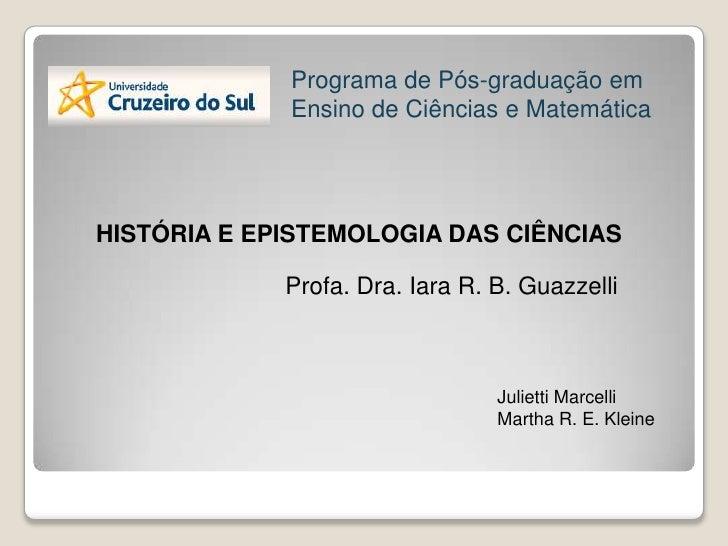 Programa de Pós-graduação em Ensino de Ciências e Matemática<br />HISTÓRIA E EPISTEMOLOGIA DAS CIÊNCIAS<br />Profa. Dra. I...