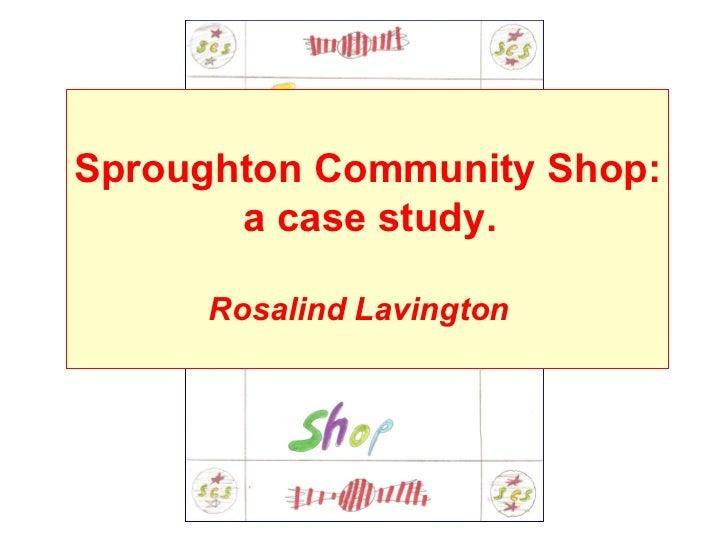 Sproughton Community Shop:       a case study.     Rosalind Lavington