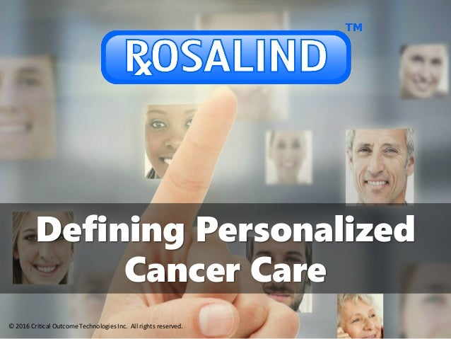 Defining Personalized Cancer Care © 2016 Critical Outcome Technologies Inc. All rights reserved.