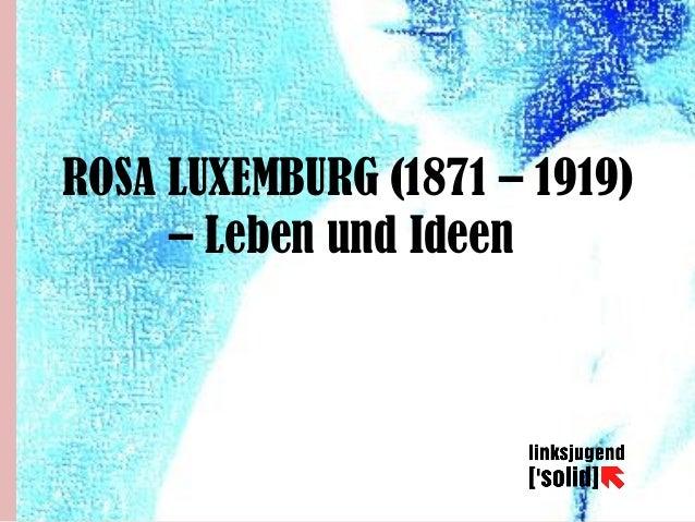 ROSA LUXEMBURG (1871 – 1919) – Leben und Ideen