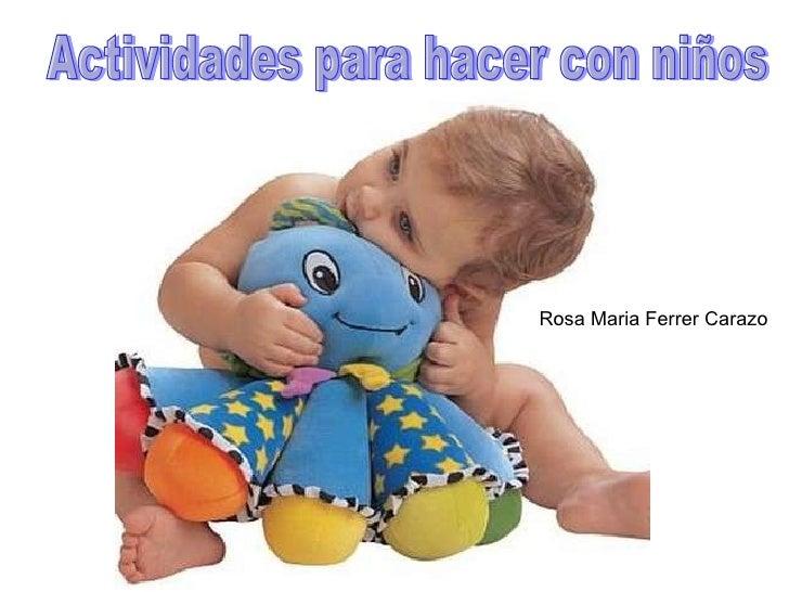 Actividades para hacer con niños Rosa Maria Ferrer Carazo