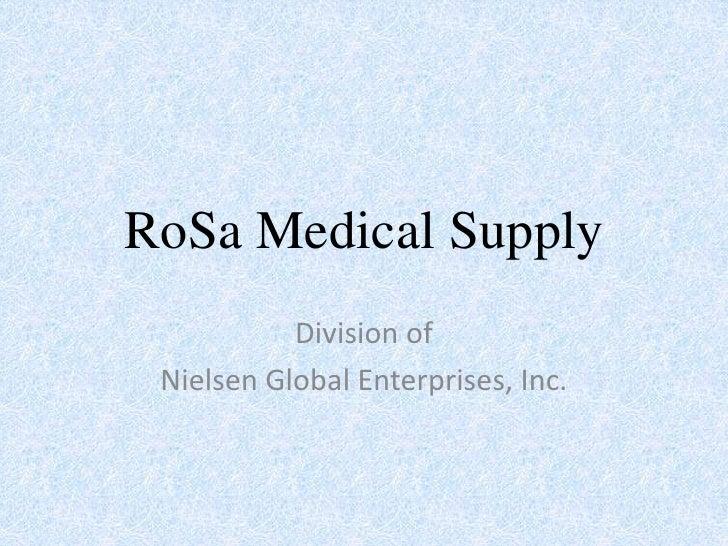 RoSa Medical Supply           Division of Nielsen Global Enterprises, Inc.