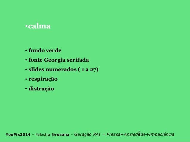 """youPIX 2014: A Geração """"PAI"""": Pressa, Ansiedade e Impaciência Slide 3"""