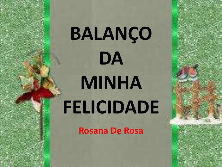 BALANÇO    DA  MINHAFELICIDADE Rosana De Rosa
